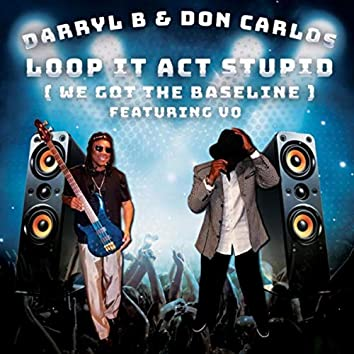 Loop It-Act Stupid (We Got the Baseline) [feat. Vo]