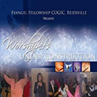 Worshipers Under Construction: Evangel