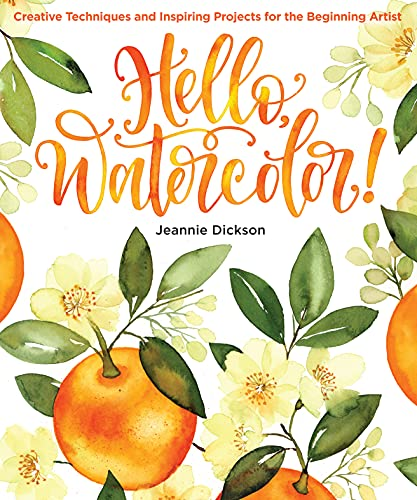 Hello, Watercolor!: Creative Techniques and Inspiring Projects for the Beginning Artist