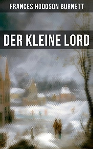 Der kleine Lord: Der beliebte Kinderbuch-Klassiker