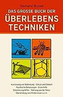 Das grosse Buch der Ueberlebenstechniken: Das umfassende Nachschlagewerk fuer alle, die sich in Ausnahmesituationen rasch richtig verhalten und durchsetzen wollen