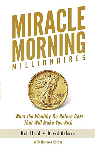 Miracle Morning Millionaires: What the Wealthy Do Before 8AM That Will Make You Rich (The Miracle Morning, Band 11)