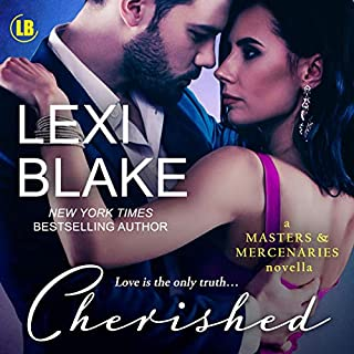 Cherished      A Masters and Mercenaries Novella               By:                                                                                                                                 Lexi Blake                               Narrated by:                                                                                                                                 Ryan West                      Length: 7 hrs and 26 mins     319 ratings     Overall 4.7
