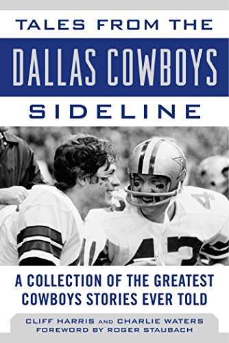 Tales from the Dallas Cowboys Sideline: Reminiscences of the Cowboys Glory Years (Tales from the Team) (English Edition)