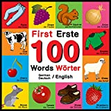 First 100 Words - Erste 100 Wörter - German/English - Deutsch/English: Bilingual Word eBook for Kids, Toddlers (English and German Edition) Colors, Animals, ... Vegetables, Clothes. (English Edition)