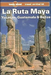 Lonely Planet LA Ruta Maya, Yucatan, Guatemala and Belize (Lonely Planet Travel Guides)