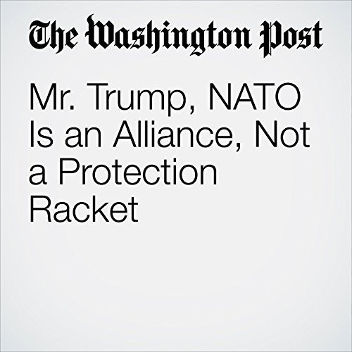 Mr. Trump, NATO Is an Alliance, Not a Protection Racket audiobook cover art