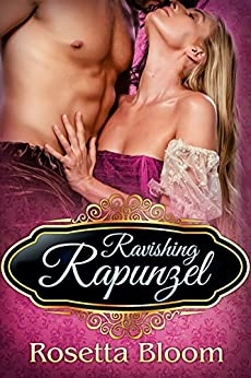 Ravishing Rapunzel (Passion-Filled Fairy Tales Book 6) by [Rosetta Bloom]