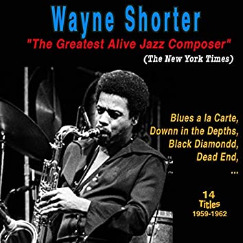 """Wayne Shorter: Blues a La Carte """"The Greatest Alive Jazz Composer"""" (The New York Times)"""