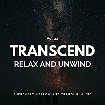 Transcend Relax And Unwind - Supremely Mellow And Tranquil Music, Vol. 24