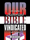 Our Authorized Bible Vindicated - Benjamin George Wilkinson