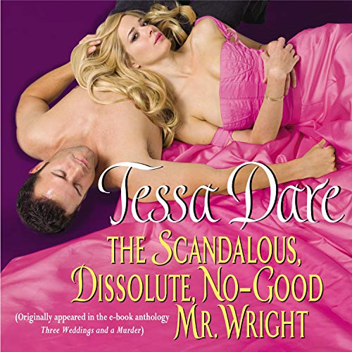 The Scandalous, Dissolute, No-Good Mr. Wright Audiobook By Tessa Dare cover art