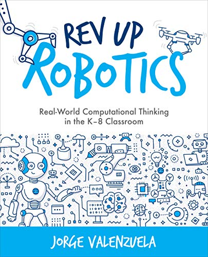 Compare Textbook Prices for Rev Up Robotics: Real-World Computational Thinking in the K–8 Classroom  ISBN 9781564848178 by Valenzuela, Jorge