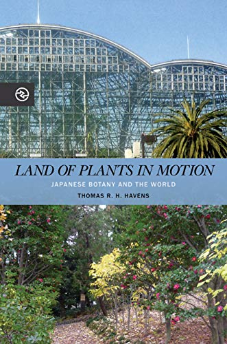 Land of Plants in Motion: Japanese Botany and the World (Perspectives on the Global Past)