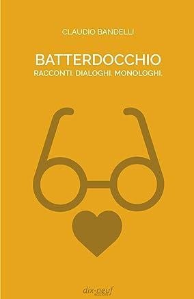 BATTERDOCCHIO Racconti. Dialoghi. Monologhi.