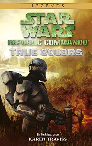 Star Wars Republic Commando: True Colors (Neuausgabe): Ein Klonkriegsroman