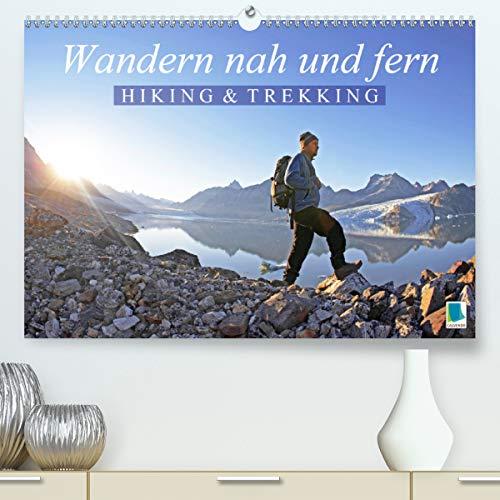Wandern nah und fern: Hiking und Trekking (Premium, hochwertiger DIN A2 Wandkalender 2021, Kunstdruck in Hochglanz)