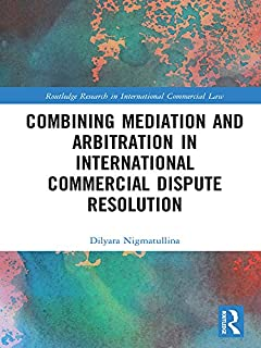 Combining Mediation and Arbitration in International Commercial Dispute Resolution (Routledge Research in International Commercial Law)
