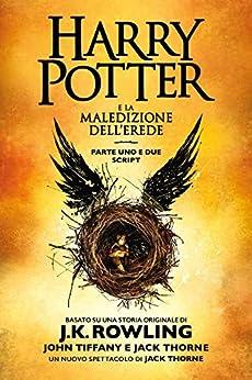 Harry Potter e la Maledizione dell'Erede parte uno e due: Script ufficiale della produzione originale del West End di [J.K. Rowling, John Tiffany, Jack Thorne, Luigi Spagnol]