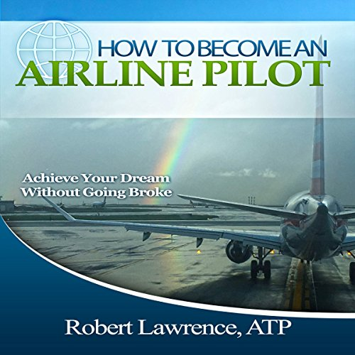 How to Become an Airline Pilot: Achieve Your Dream Without Going Broke cover art