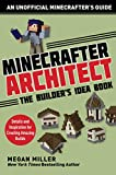 Minecrafter Architect: The Builder's Idea Book: Details and Inspiration for Creating Amazing Builds...