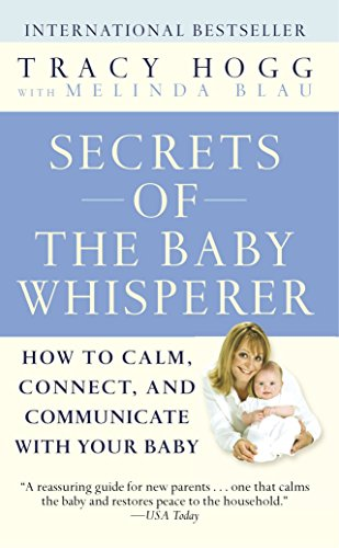 Secrets of the Baby Whisperer: How to Calm, Connect, and Communicate with Your Baby Mass Market Paperback – July 26, 2005