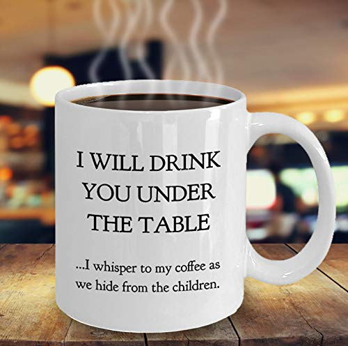 Funny Mom Mug, Will Drink You Under the Table, I Whisper to My Coffee as We Hide From Children, Funny Mom Quotes, Mom Life Gift, Tired Mom
