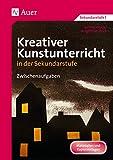 Kreativer Kunstunterricht in der Sekundarstufe: Zwischenaufgaben (5. bis 10. Klasse) (Kreativer Kunstunterricht in d. SEK) - Sabine Heyder