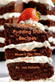 Gelatin & Pudding Shot Recipes: Mom Never Made It Like This! Volume 4