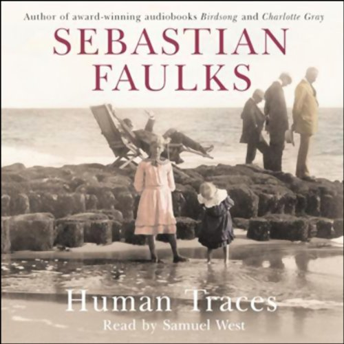 Human Traces                   By:                                                                                                                                 Sebastian Faulks                               Narrated by:                                                                                                                                 Samuel West                      Length: 5 hrs and 43 mins     28 ratings     Overall 3.8