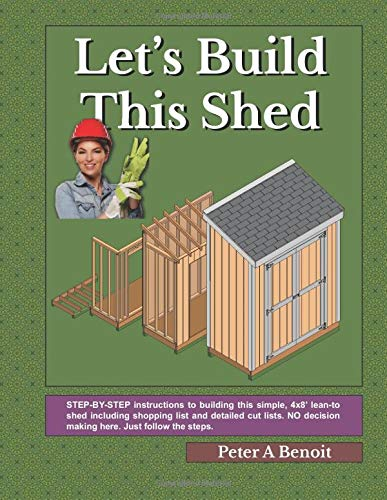 Let's Build this Shed: Step-by-Step Building of a 4x8' Lean-to Shed