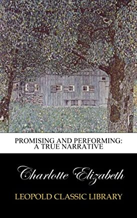 Promising and performing: a true narrative