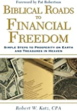Biblical Roads to Financial Freedom: Simple Steps to Prosperity on Earth and Treasures in Heaven