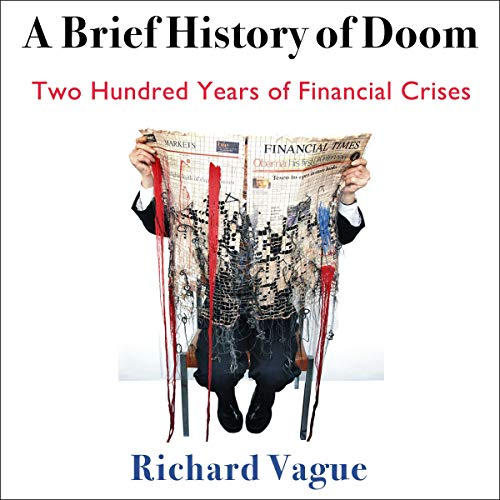 A Brief History of Doom: Two Hundred Years of Financial Crises (Haney Foundation Series)