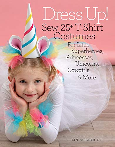 Dress Up!: Sew 25+ T-Shirt Costumes for Little Superheroes, Princesses, Unicorns, Cowgirls & More