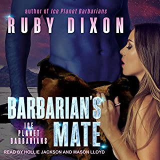Barbarian's Mate: A SciFi Alien Romance     Ice Planet Barbarians Series, Book 6              Written by:                                                                                                                                 Ruby Dixon                               Narrated by:                                                                                                                                 Hollie Jackson,                                                                                        Mason Lloyd                      Length: 6 hrs and 34 mins     2 ratings     Overall 4.0
