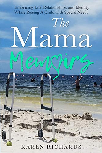 Compare Textbook Prices for The Mama Memoirs: Embracing Life, Relationships, and Identity While Raising a Child with Special Needs  ISBN 9781732878006 by Richards, Karen,Smith, Nicole