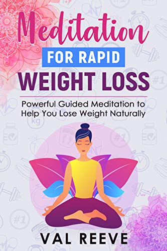 MEDITATION FOR RAPID WEIGHT LOSS: POWERFUL GUIDED MEDITATION TO HELP YOU LOSE WEIGHT NATURALLY by [Val Reeve]