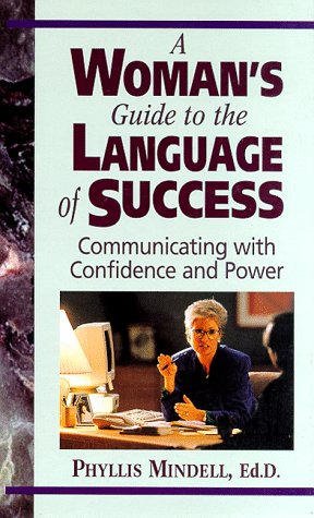 A Woman's Guide to the Language of Success: Communicating With Confidence and Power