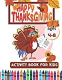 Happy Thanksgiving Activity Book For Kids Ages 4-8: A Fun Thanksgiving Activities For Children Riddles, Coloring Pages, Word Searches And Mazes