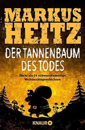 Der Tannenbaum des Todes: Mehr als 24 schwarzhumorige Weihnachtsgeschichten