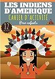 Cahier d'activité Les Indiens d'Amérique: Pour enfants 4-8 Ans   Livre D'activité Préscolaire Garçon & Fille de 82 Activités, Jeux et Puzzles sur les ... Labyrinthes, Mots mêlés enfant et Plus.