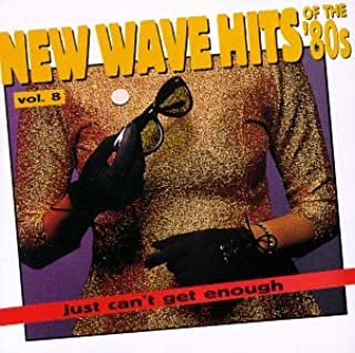 Just Can't Get Enough: New Wave Hits Of The '80s, Vol. 8