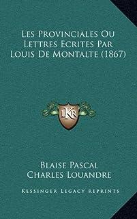 Les Provinciales Ou Lettres Ecrites Par Louis de Montalte (1867)
