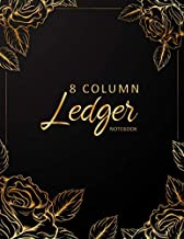 8 Column Ledger Book: Black & Gold - Accounting Ledger Notebook - Business Financial Bookkeeping - Record Keeping Book - Home School Office Supplies