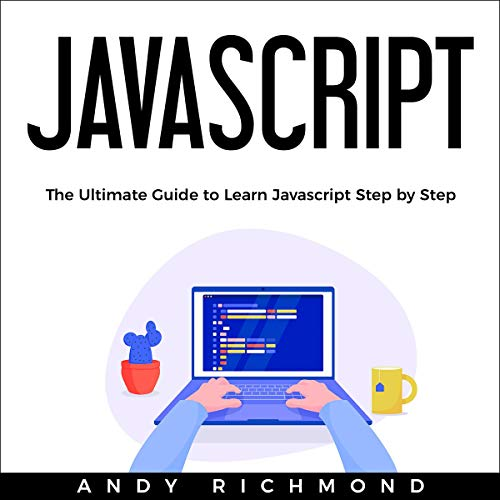 Javascript: The Ultimate Guide to Learn Javascript Step by Step