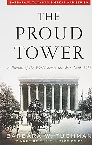 Compare Textbook Prices for The Proud Tower A Portrait of the World Before the War 1890 1914 1st Ballantine Books Edition ISBN 9780345405012 by Barbara W. Tuchman