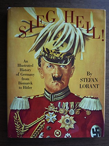 Sieg Heil! (Hail to Victory): An Illustrated History of Germany from Bismarck to Hitler