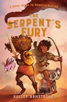 The Serpent's Fury: Royal Guide to Monster Slaying, Book 3 (A Royal Guide to Monster Slaying)