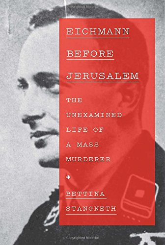Image of Eichmann Before Jerusalem: The Unexamined Life of a Mass Murderer